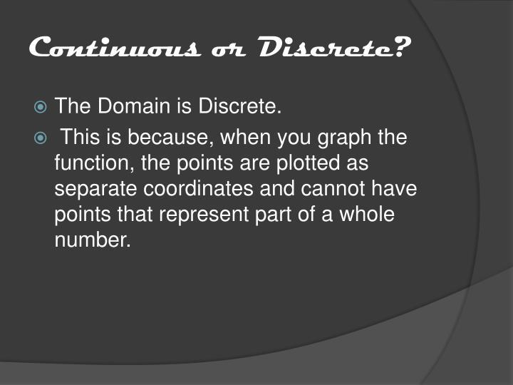 Continuous or Discrete?