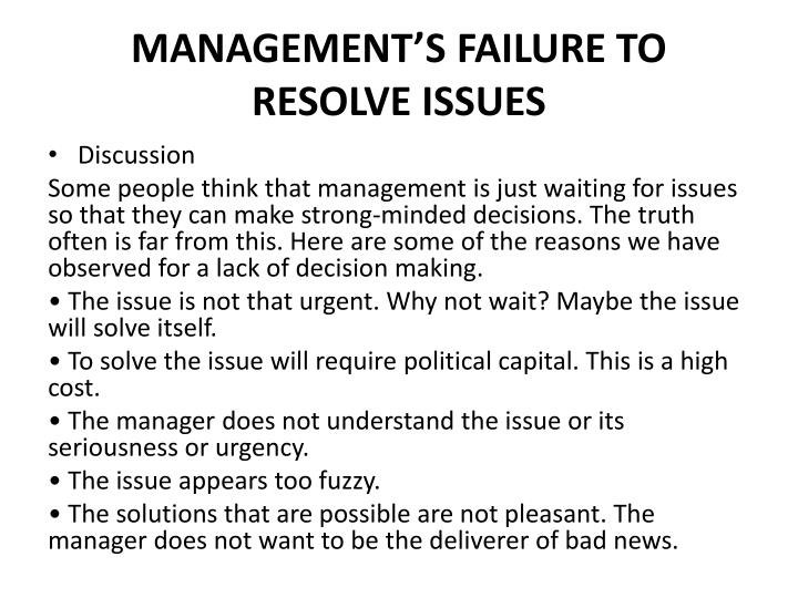 MANAGEMENT'S FAILURE TO RESOLVE ISSUES