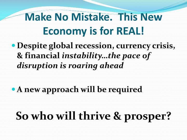 Make No Mistake.  This New Economy is for REAL!