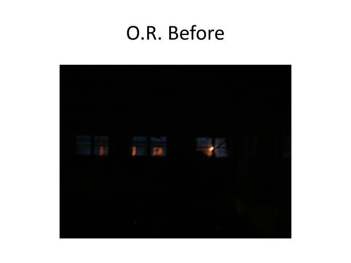 O.R. Before