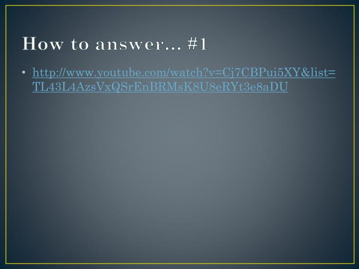 How to answer… #1