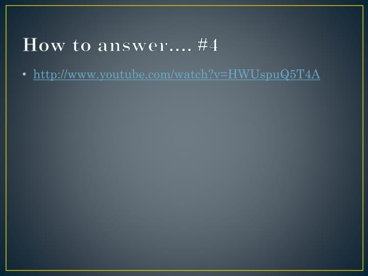 How to answer…. #4