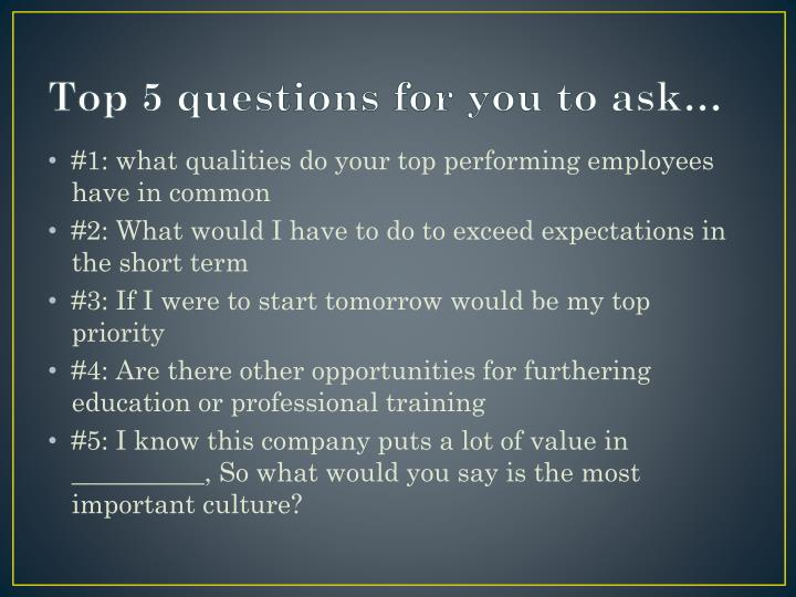 Top 5 questions for you to ask…