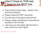 don t cheat on this test cheat on the next one