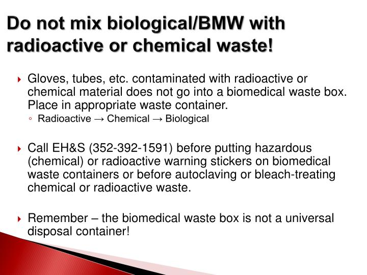 Do not mix biological/BMW with radioactive or chemical waste!