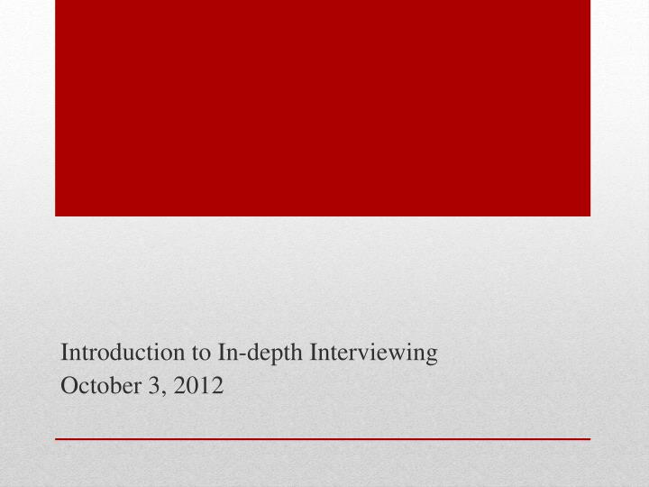 Introduction to in depth interviewing october 3 2012