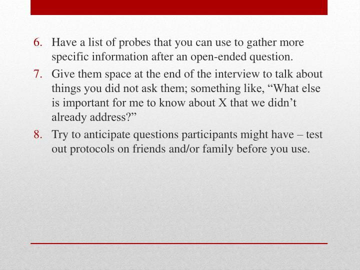 Have a list of probes that you can use to gather more specific information after an open-ended question.