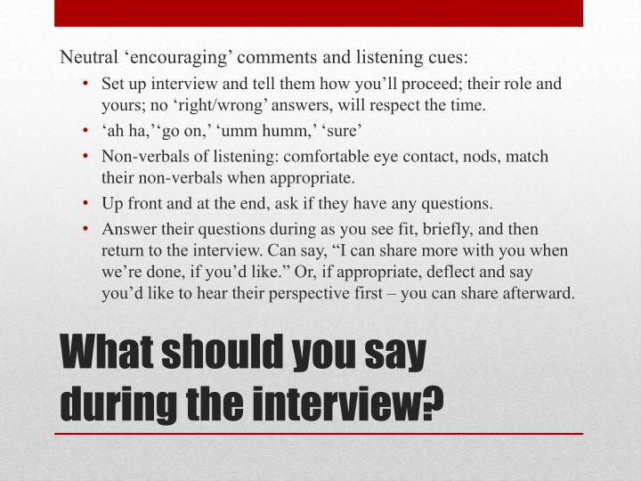 Neutral 'encouraging' comments and listening cues: