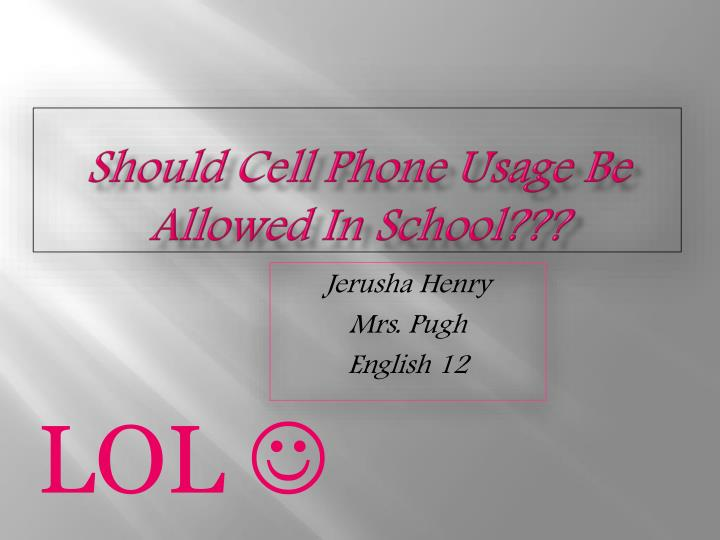 should cell phone usage be allowed in school n.
