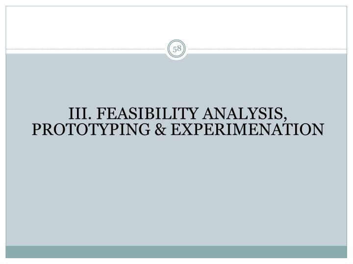 III. FEASIBILITY ANALYSIS, PROTOTYPING & EXPERIMENATION
