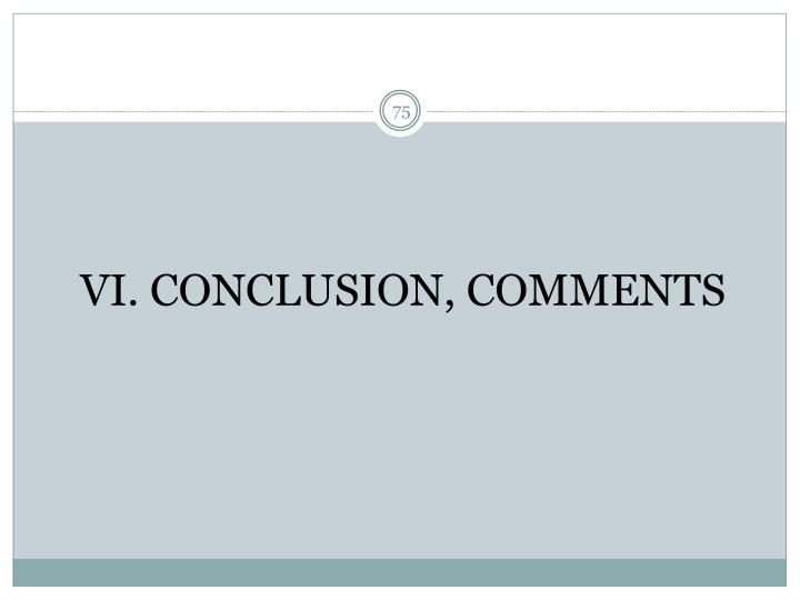 VI. CONCLUSION, COMMENTS