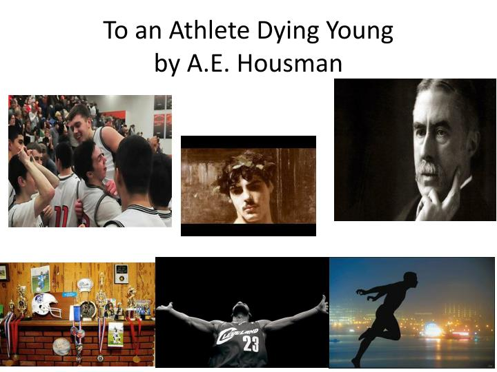 a plot review of a e housmans poem to an athlete dying young View essay - to an athlete dying young from english 100a at orange coast college to an athlete dying young ae housman in the poem to an athlete dying young ae housman illuminates the idea, glory.