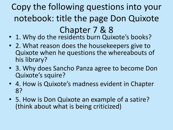 Copy the following questions into your notebook: title the page Don Quixote Chapter 7 & 8