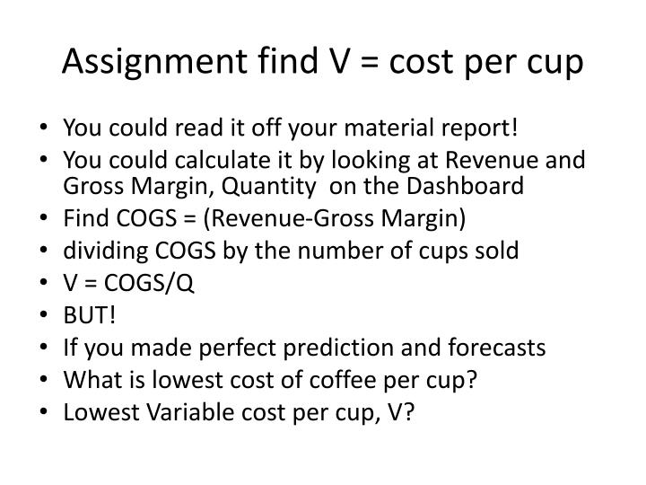 Assignment find V = cost per cup