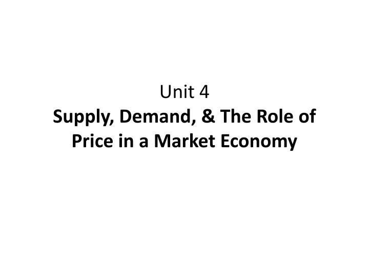 unit 4 supply demand the role of price in a market economy n.