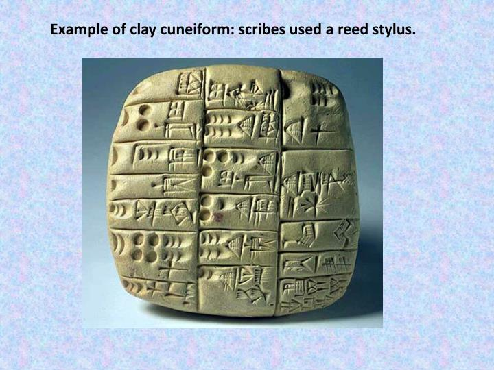 Example of clay cuneiform: scribes used a reed stylus.