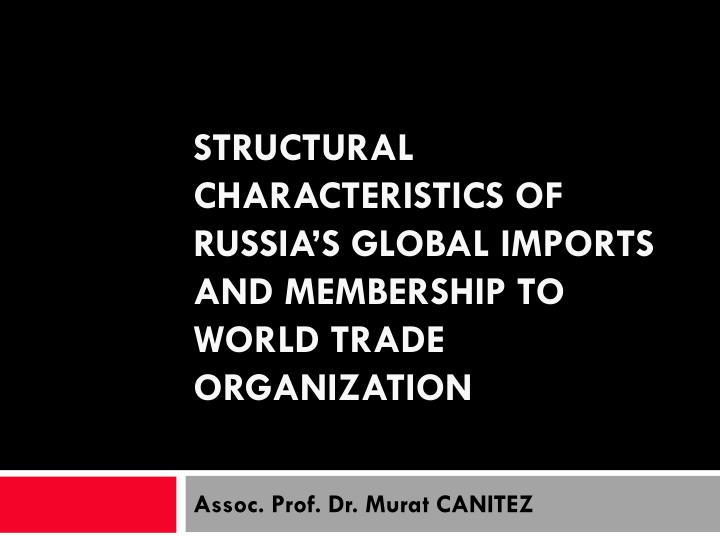 structural characteristics of russia s global imports and membership to world trade organization n.