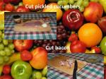 cut pickled cucumbers