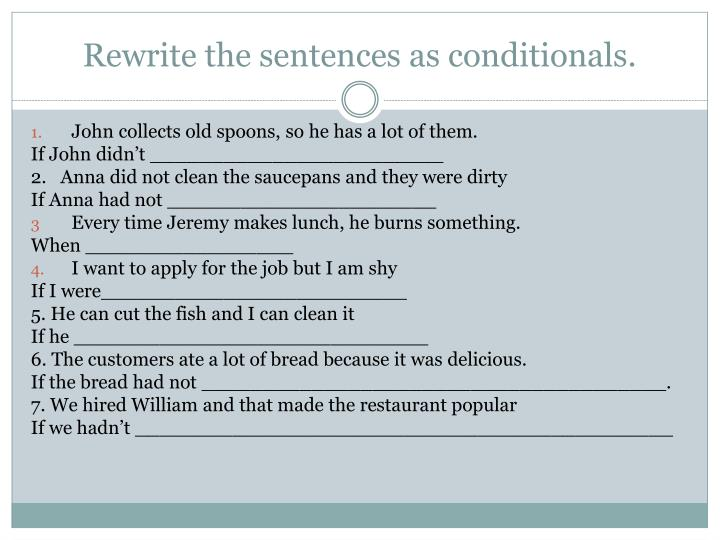 Rewrite the sentences as conditionals.
