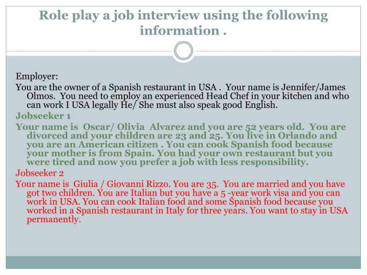Role play a job interview using the following information .