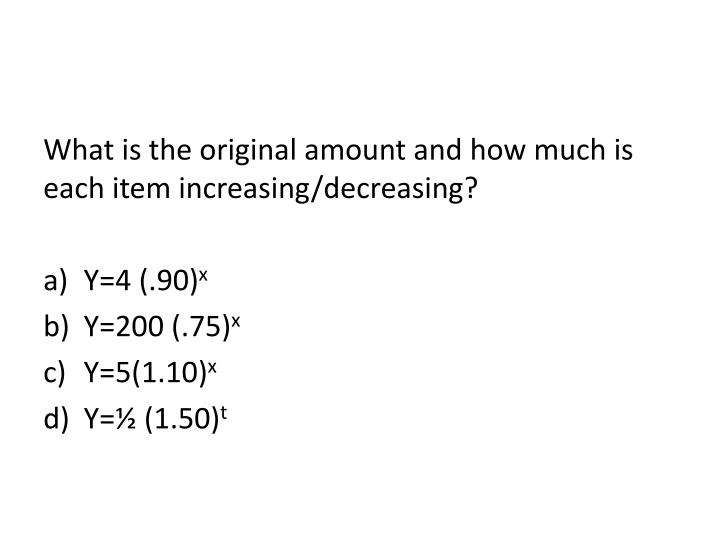 What is the original amount and how much is each item increasing/decreasing?