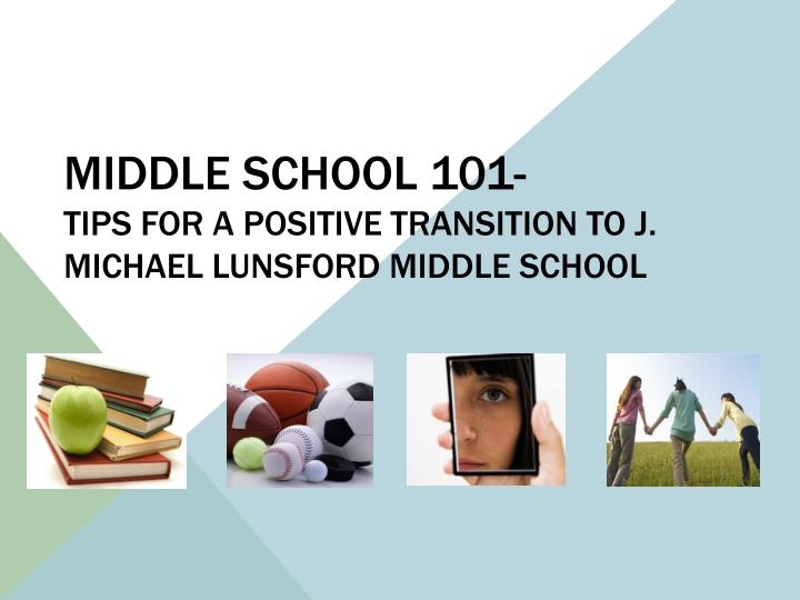 Middle school 101 tips for a positive transition to j michael lunsford middle school