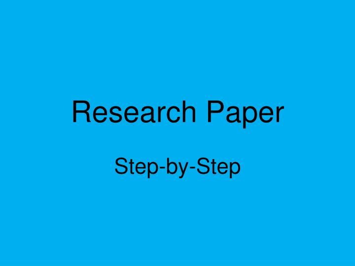 step by step research paper Step'by-step guide to critiquing research part 1: quantitative research michaei coughian, patricia cronin, frances ryan abstract when caring for patients it is essential that nurses are using the.