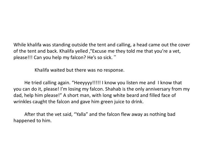 While khalifa was standing outside the tent and calling, a head