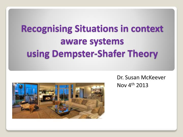 Recognising situations in context aware systems using dempster shafer theory