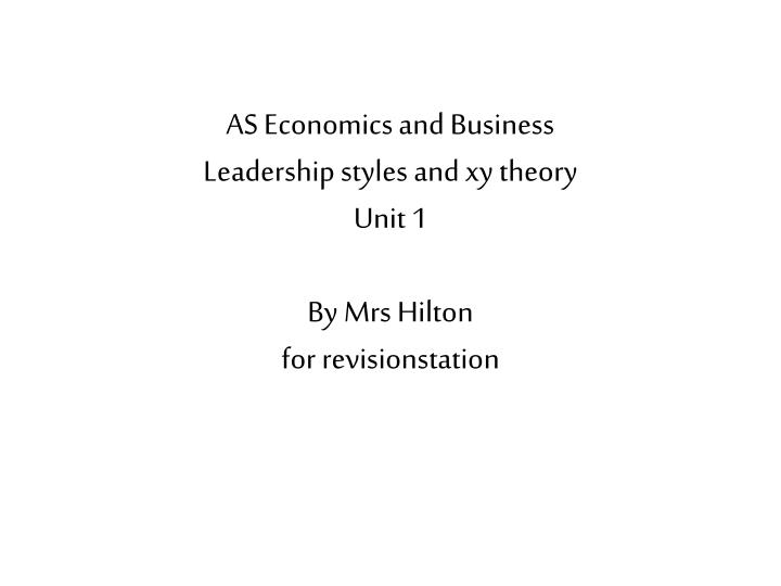 as economics and business leadership styles and xy theory unit 1 by mrs hilton for revisionstation n.