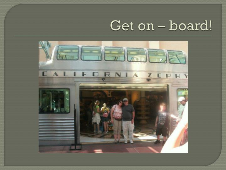 Get on – board!