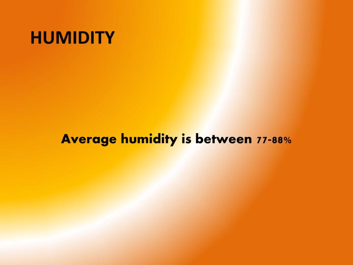 Average humidity is between 77-88%