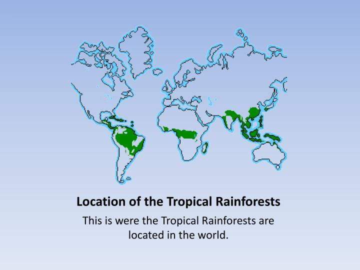 Location of the Tropical Rainforests