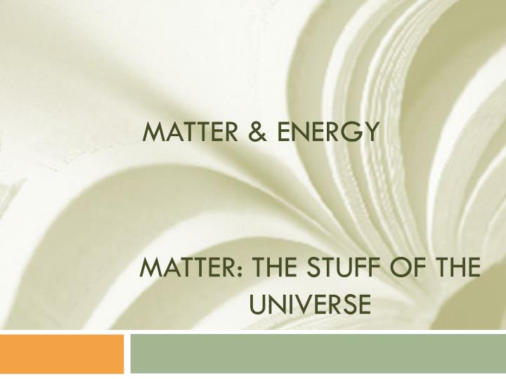 matter the stuff of the universe n.