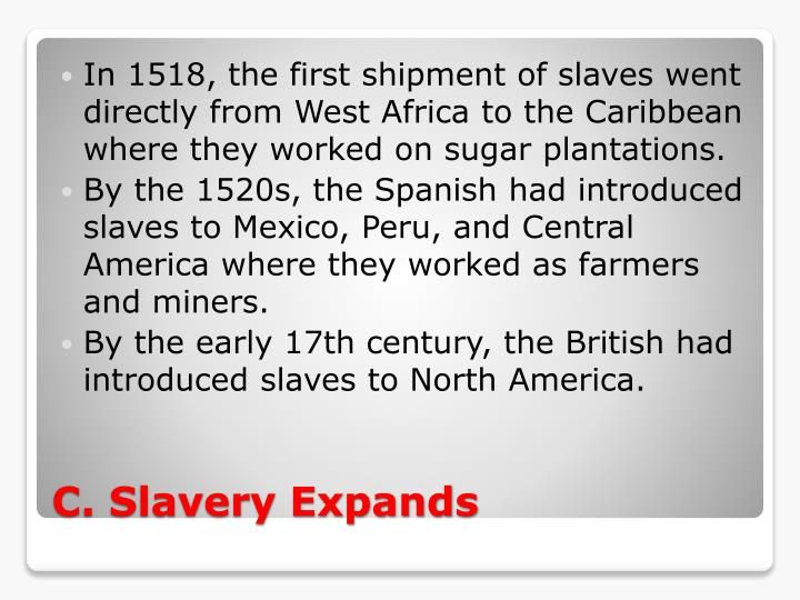 In 1518, the first shipment of slaves went directly from West Africa to the Caribbean where