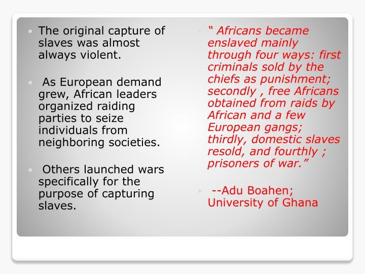 The original capture of slaves was almost always violent