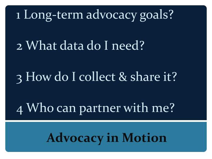 1 Long-term advocacy goals?
