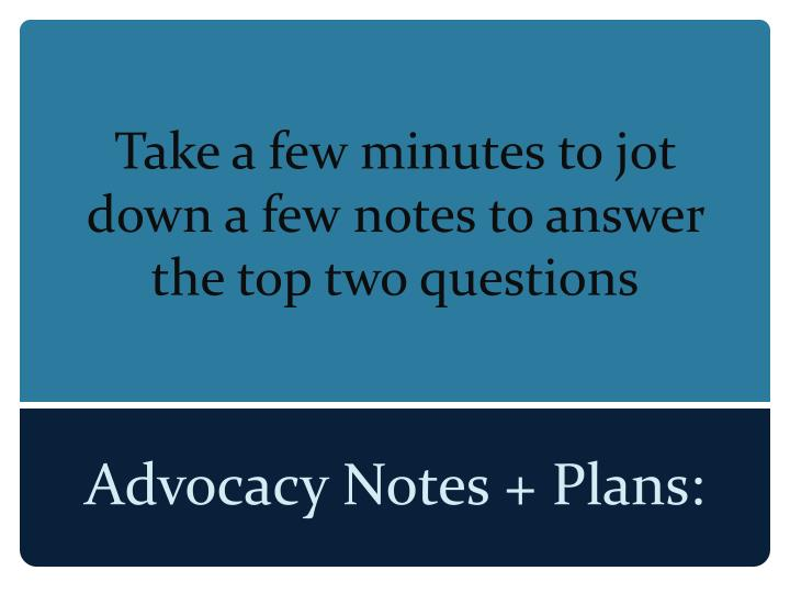 Take a few minutes to jot down a few notes to answer the top two questions