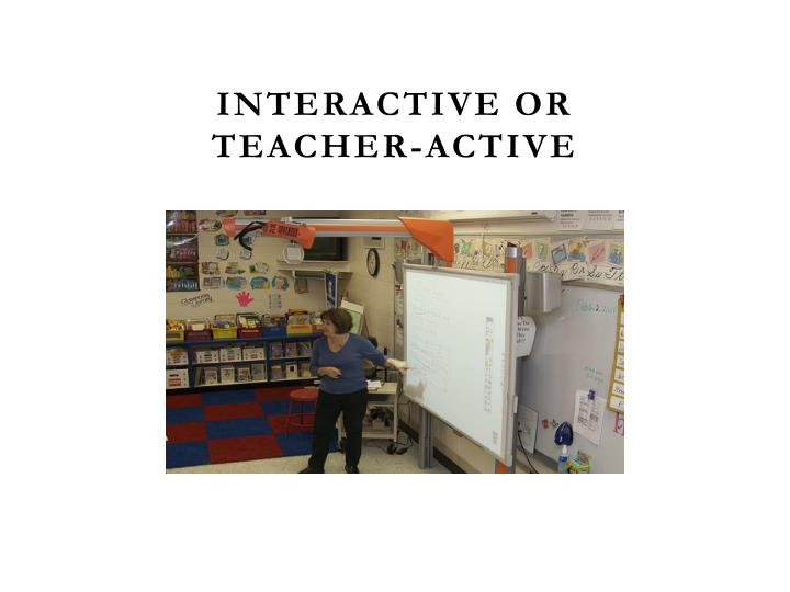 INTERACTIVE or TEACHER-ACTIVE