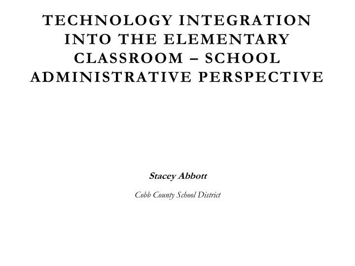 Technology integration into the elementary classroom – School Administrative perspective