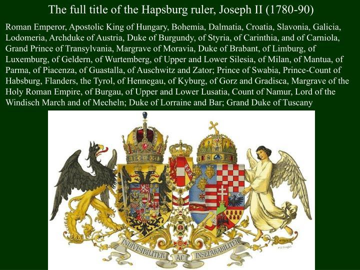 The full title of the Hapsburg ruler, Joseph II (1780-90)