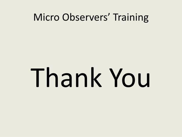 Micro Observers' Training