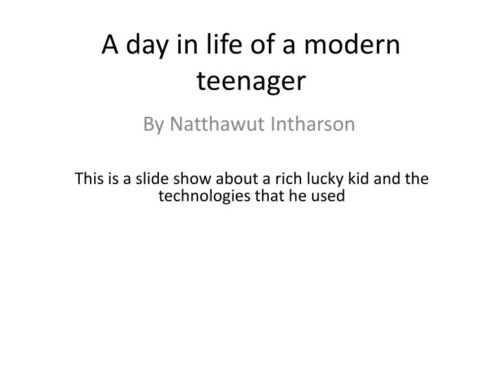 a day in life of a modern teenager n.