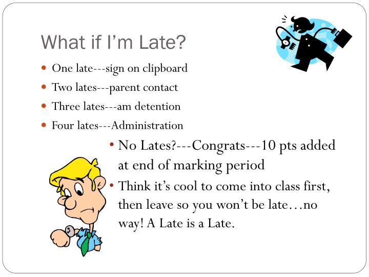 What if I'm Late?