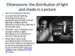 chiaroscuro the distribution of light and shade in a picture