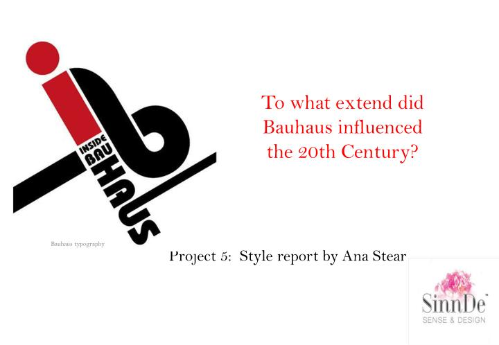 PPT - To what extend did Bauhaus influenced the 20th Century