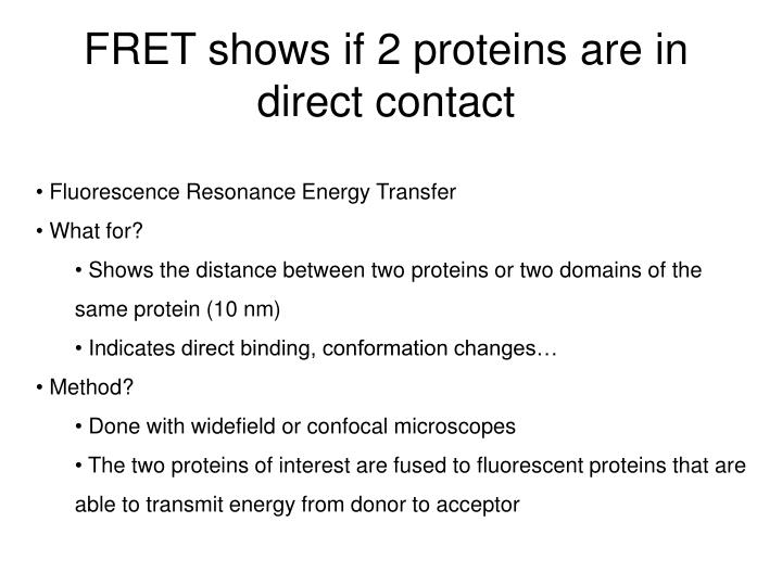 FRET shows if 2 proteins are in direct contact
