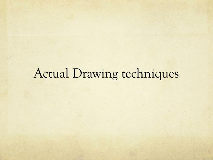 Actual Drawing techniques