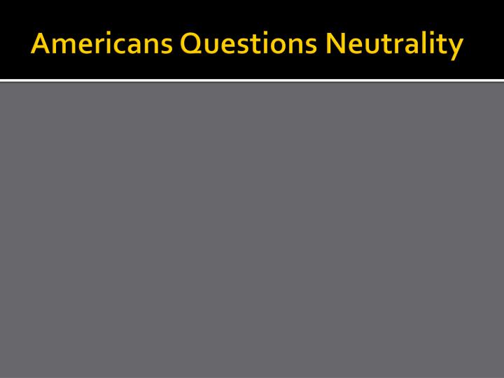 Americans Questions Neutrality