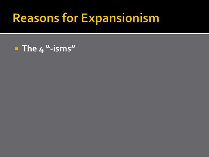 Reasons for Expansionism